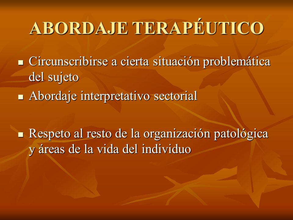 ABORDAJE TERAPÉUTICO Circunscribirse a cierta situación problemática del sujeto Circunscribirse a cierta situación problemática del sujeto Abordaje in