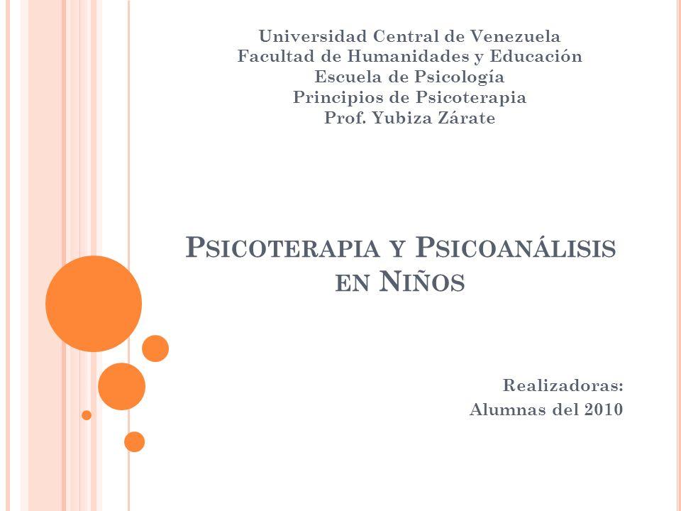 P SICOTERAPIA Y P SICOANÁLISIS EN N IÑOS Realizadoras: Alumnas del 2010 Universidad Central de Venezuela Facultad de Humanidades y Educación Escuela d