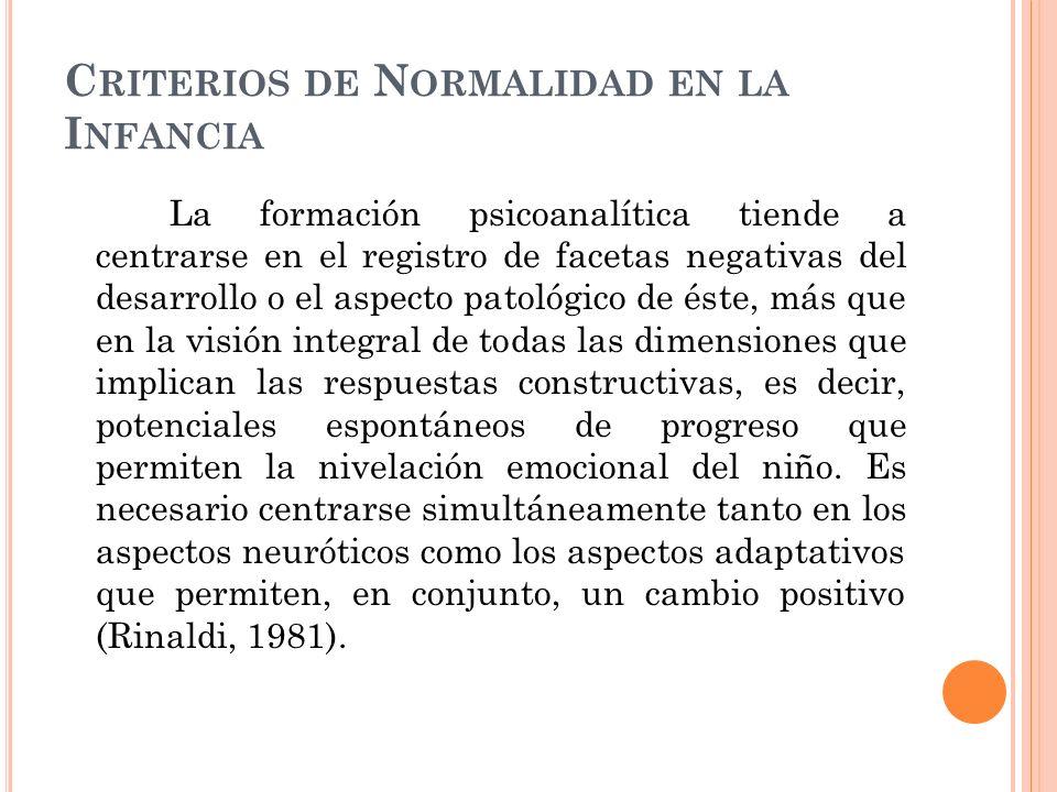C RITERIOS DE N ORMALIDAD EN LA I NFANCIA La formación psicoanalítica tiende a centrarse en el registro de facetas negativas del desarrollo o el aspec