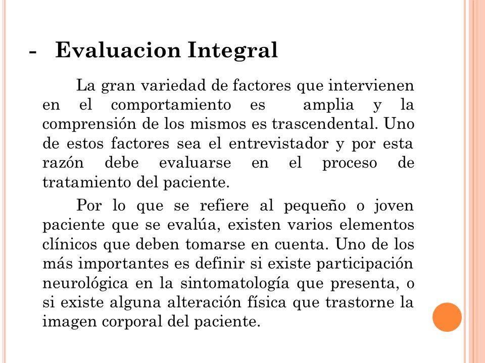 - Evaluacion Integral La gran variedad de factores que intervienen en el comportamiento es amplia y la comprensión de los mismos es trascendental. Uno