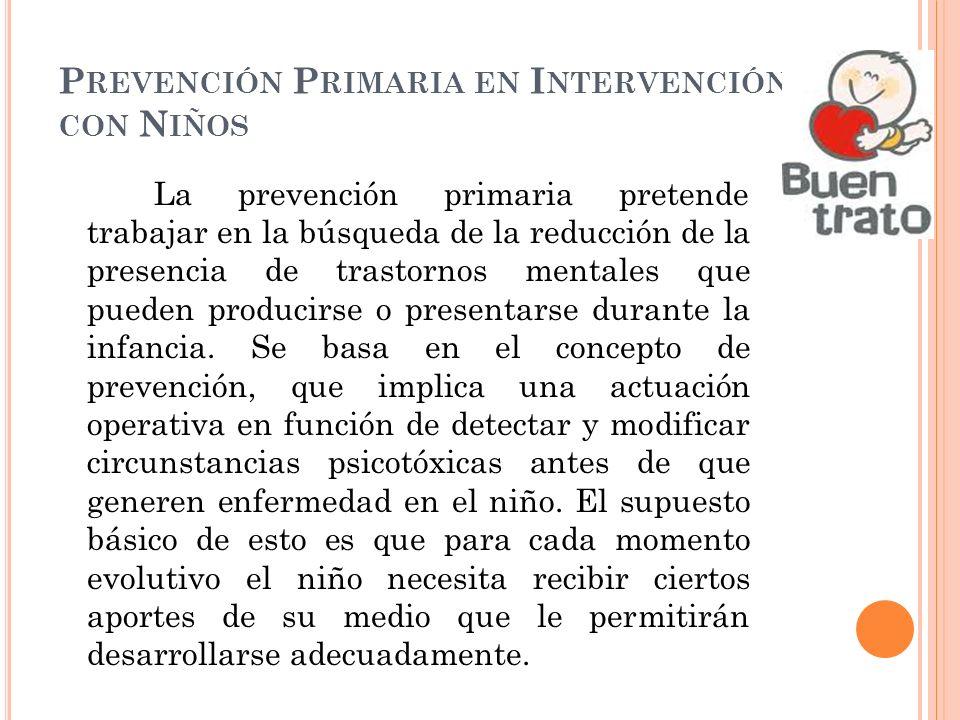 P REVENCIÓN P RIMARIA EN I NTERVENCIÓN CON N IÑOS La prevención primaria pretende trabajar en la búsqueda de la reducción de la presencia de trastorno