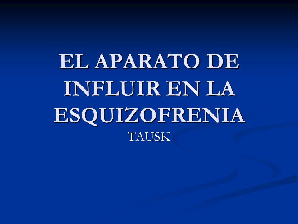 EL APARATO DE INFLUIR EN LA ESQUIZOFRENIA TAUSK