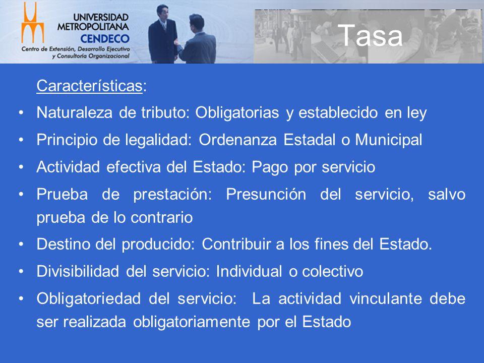 Características: Naturaleza de tributo: Obligatorias y establecido en ley Principio de legalidad: Ordenanza Estadal o Municipal Actividad efectiva del
