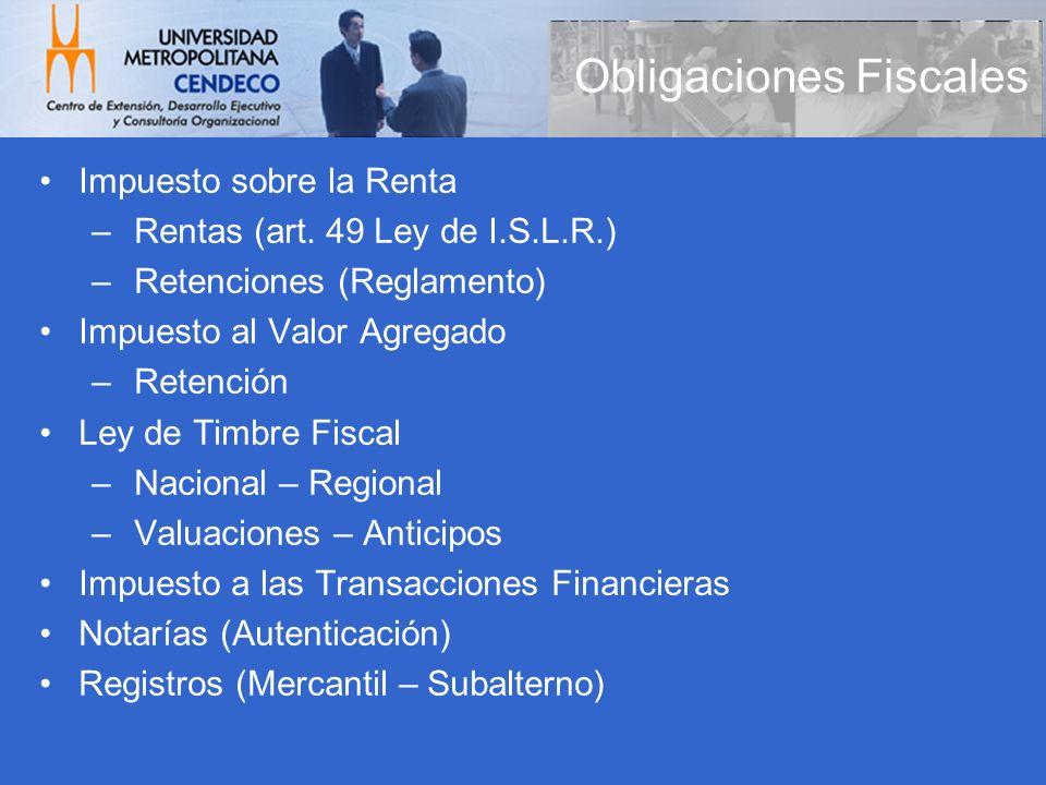 Obligaciones Fiscales Impuesto sobre la Renta – Rentas (art. 49 Ley de I.S.L.R.) – Retenciones (Reglamento) Impuesto al Valor Agregado – Retención Ley