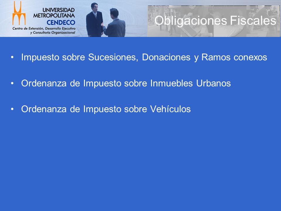 Obligaciones Fiscales Impuesto sobre Sucesiones, Donaciones y Ramos conexos Ordenanza de Impuesto sobre Inmuebles Urbanos Ordenanza de Impuesto sobre