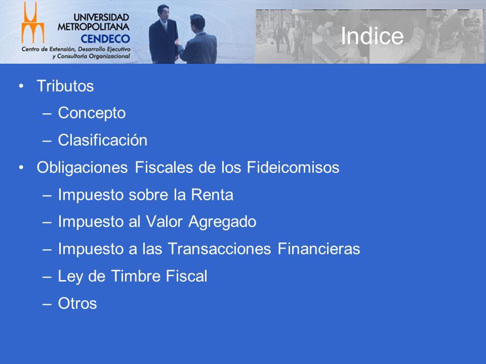 Tributos –Concepto –Clasificación Obligaciones Fiscales de los Fideicomisos –Impuesto sobre la Renta –Impuesto al Valor Agregado –Impuesto a las Trans
