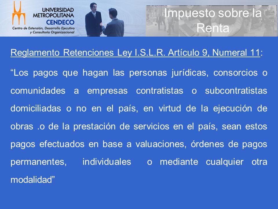 Impuesto sobre la Renta Reglamento Retenciones Ley I.S.L.R. Artículo 9, Numeral 11: Los pagos que hagan las personas jurídicas, consorcios o comunidad