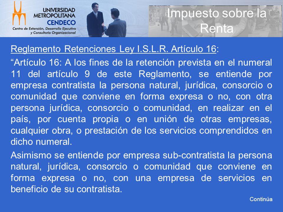 Reglamento Retenciones Ley I.S.L.R. Artículo 16: Artículo 16: A los fines de la retención prevista en el numeral 11 del artículo 9 de este Reglamento,