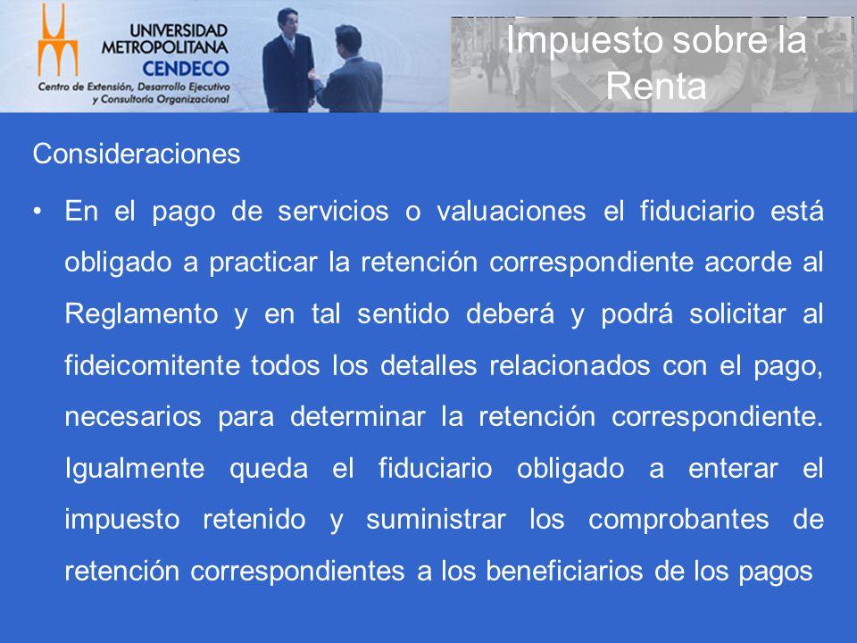 Consideraciones En el pago de servicios o valuaciones el fiduciario está obligado a practicar la retención correspondiente acorde al Reglamento y en t