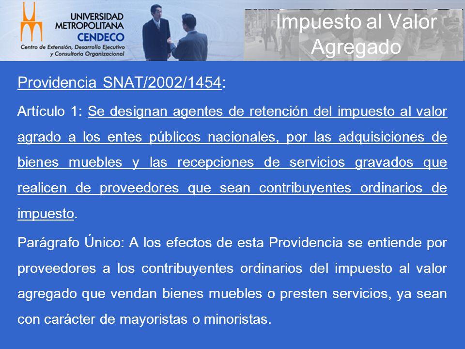 Providencia SNAT/2002/1454: Artículo 1: Se designan agentes de retención del impuesto al valor agrado a los entes públicos nacionales, por las adquisi