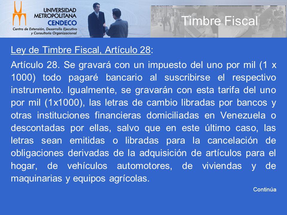 Timbre Fiscal Ley de Timbre Fiscal, Artículo 28: Artículo 28. Se gravará con un impuesto del uno por mil (1 x 1000) todo pagaré bancario al suscribirs