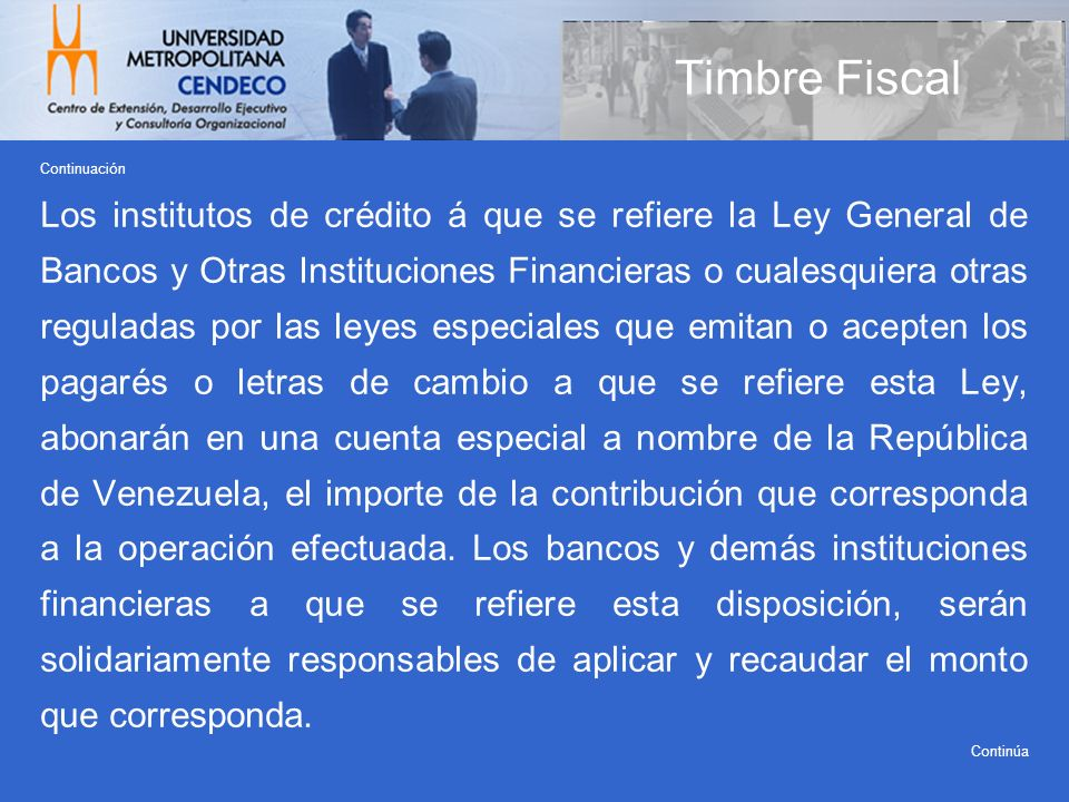 Continuación Los institutos de crédito á que se refiere la Ley General de Bancos y Otras Instituciones Financieras o cualesquiera otras reguladas por