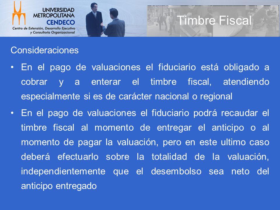 Consideraciones En el pago de valuaciones el fiduciario está obligado a cobrar y a enterar el timbre fiscal, atendiendo especialmente si es de carácte