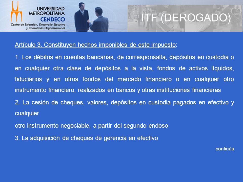 Artículo 3. Constituyen hechos imponibles de este impuesto: 1. Los débitos en cuentas bancarias, de corresponsalía, depósitos en custodia o en cualqui