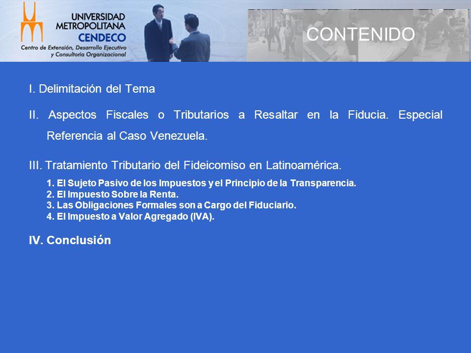 CONTENIDO I. Delimitación del Tema II. Aspectos Fiscales o Tributarios a Resaltar en la Fiducia. Especial Referencia al Caso Venezuela. III. Tratamien