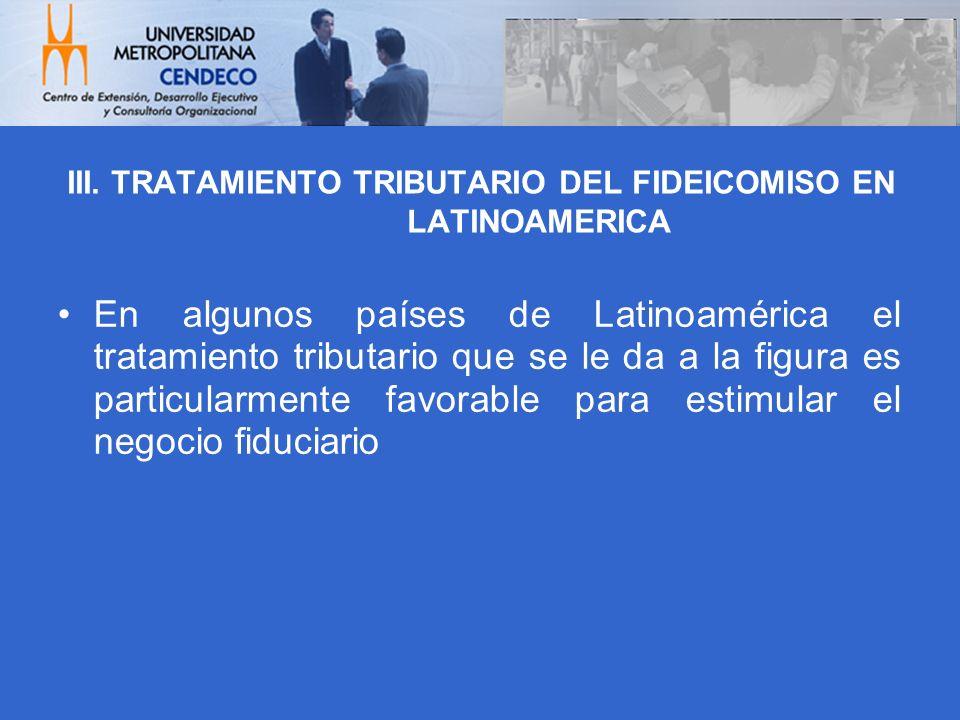 En algunos países de Latinoamérica el tratamiento tributario que se le da a la figura es particularmente favorable para estimular el negocio fiduciari