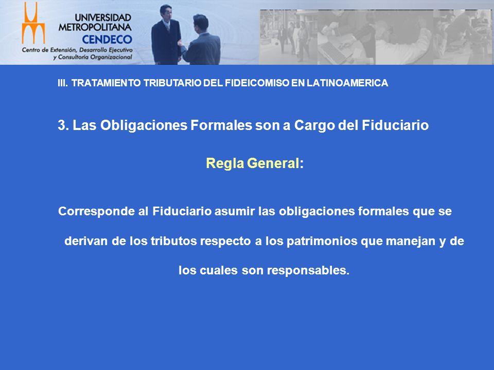 3. Las Obligaciones Formales son a Cargo del Fiduciario Regla General: Corresponde al Fiduciario asumir las obligaciones formales que se derivan de lo