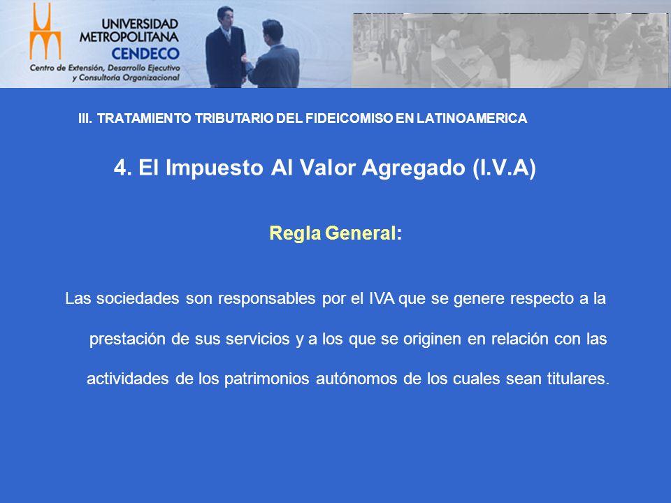 4. El Impuesto Al Valor Agregado (I.V.A) Regla General: Las sociedades son responsables por el IVA que se genere respecto a la prestación de sus servi