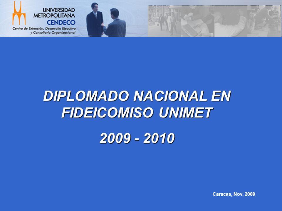 DIPLOMADO NACIONAL EN FIDEICOMISO UNIMET 2009 - 2010 Caracas, Nov. 2009