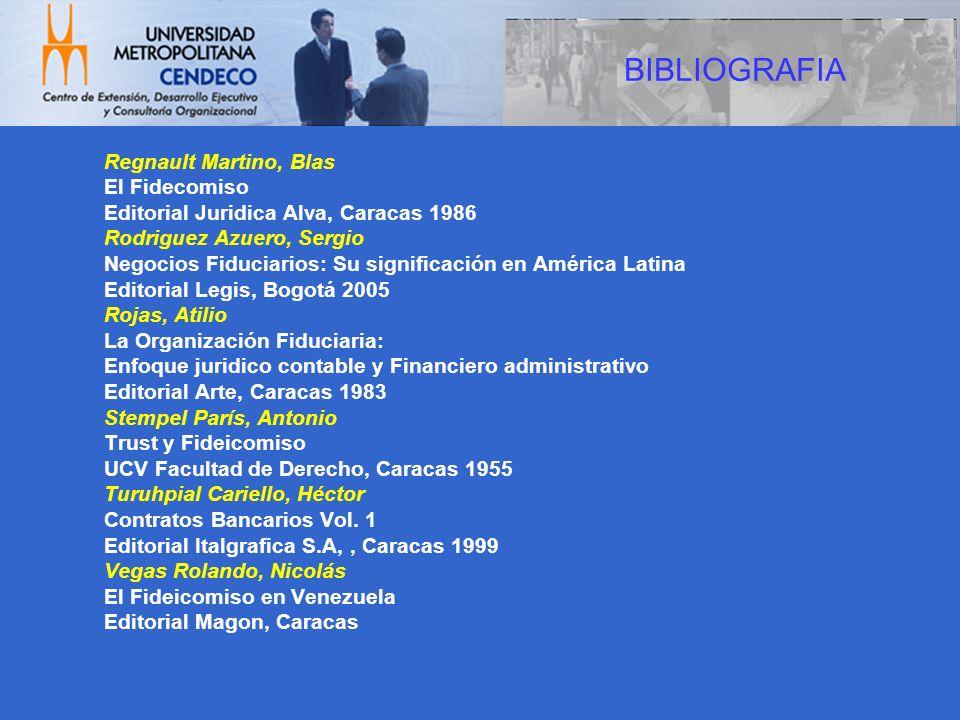 BIBLIOGRAFIA Regnault Martino, Blas El Fidecomiso Editorial Juridica Alva, Caracas 1986 Rodriguez Azuero, Sergio Negocios Fiduciarios: Su significació