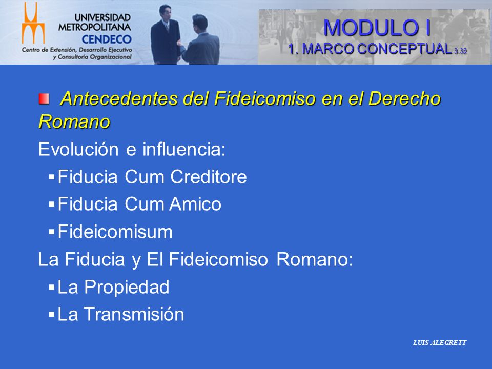 Antecedentes del Fideicomiso en el Derecho Romano Antecedentes del Fideicomiso en el Derecho Romano Evolución e influencia: Fiducia Cum Creditore Fidu