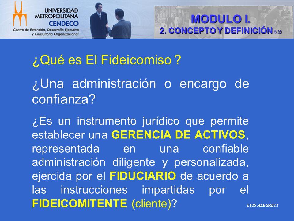 ¿Qué es El Fideicomiso ? ¿Una administración o encargo de confianza? ¿Es un instrumento jurídico que permite establecer una GERENCIA DE ACTIVOS, repre