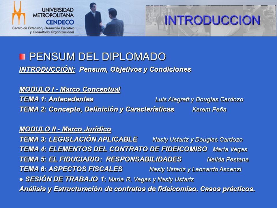 PENSUM DEL DIPLOMADO INTRODUCCIÓN: Pensum, Objetivos y Condiciones MODULO I - Marco Conceptual TEMA 1: Antecedentes Luis Alegrett y Douglas Cardozo TE