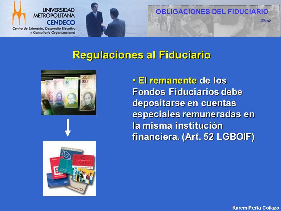 El remanente de los Fondos Fiduciarios debe depositarse en cuentas especiales remuneradas en la misma institución financiera. (Art. 52 LGBOIF) El rema