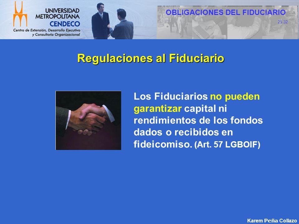 Los Fiduciarios no pueden garantizar capital ni rendimientos de los fondos dados o recibidos en fideicomiso. (Art. 57 LGBOIF) Karem Peña Collazo Regul