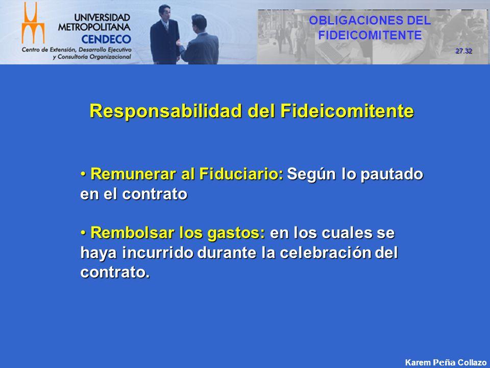 Responsabilidad del Fideicomitente Responsabilidad del Fideicomitente Remunerar al Fiduciario: Según lo pautado en el contrato Remunerar al Fiduciario