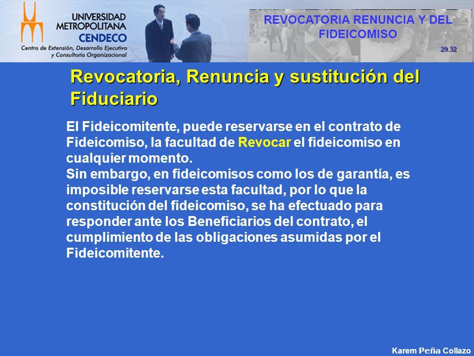 Karem Peña Collazo Revocatoria, Renuncia y sustitución del Fiduciario El Fideicomitente, puede reservarse en el contrato de Fideicomiso, la facultad d