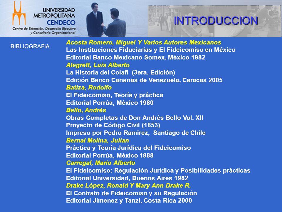BIBLIOGRAFIA INTRODUCCION Acosta Romero, Miguel Y Varios Autores Mexicanos Las Instituciones Fiduciarias y El Fideicomiso en México Editorial Banco Me