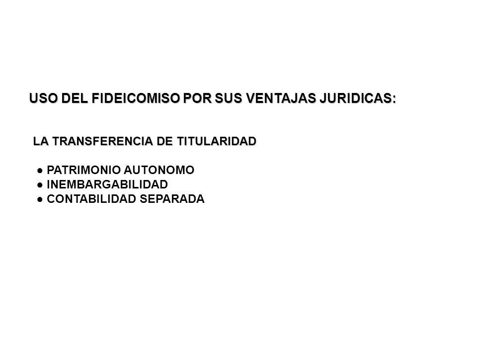 USO DEL FIDEICOMISO POR SUS VENTAJAS JURIDICAS: LA TRANSFERENCIA DE TITULARIDAD PATRIMONIO AUTONOMO INEMBARGABILIDAD CONTABILIDAD SEPARADA