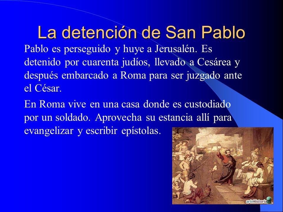 La detención de San Pablo Pablo es perseguido y huye a Jerusalén. Es detenido por cuarenta judíos, llevado a Cesárea y después embarcado a Roma para s