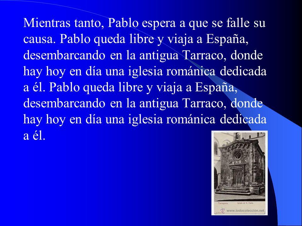 Mientras tanto, Pablo espera a que se falle su causa. Pablo queda libre y viaja a España, desembarcando en la antigua Tarraco, donde hay hoy en día un
