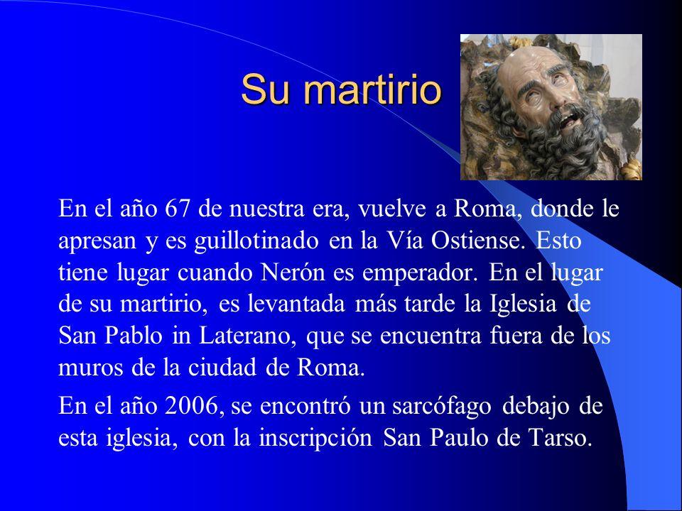 Su martirio En el año 67 de nuestra era, vuelve a Roma, donde le apresan y es guillotinado en la Vía Ostiense. Esto tiene lugar cuando Nerón es empera