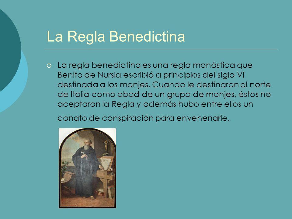 La Regla Benedictina La regla benedictina es una regla monástica que Benito de Nursia escribió a principios del siglo VI destinada a los monjes. Cuand