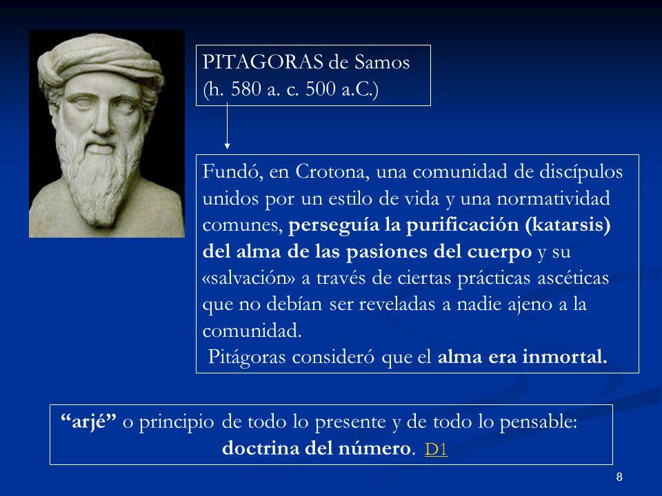 8 PITAGORAS de Samos (h. 580 a. c. 500 a.C.) Fundó, en Crotona, una comunidad de discípulos unidos por un estilo de vida y una normatividad comunes, p