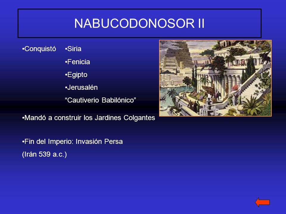 NABUCODONOSOR II ConquistóSiria Fenicia Egipto Jerusalén Cautiverio Babilónico Mandó a construir los Jardines Colgantes Fin del Imperio: Invasión Pers