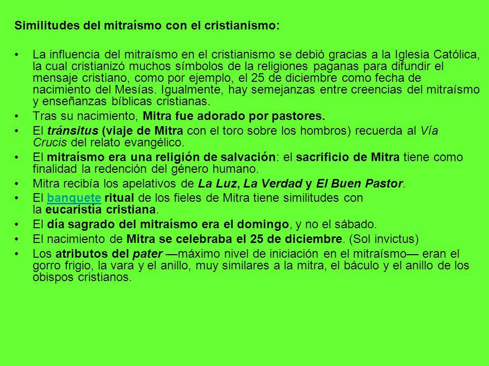 Similitudes del mitraísmo con el cristianismo: La influencia del mitraísmo en el cristianismo se debió gracias a la Iglesia Católica, la cual cristian