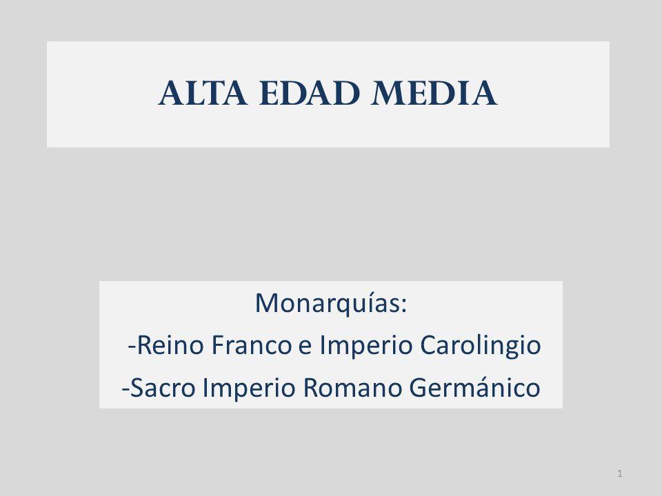 ALTA EDAD MEDIA Monarquías: -Reino Franco e Imperio Carolingio -Sacro Imperio Romano Germánico 1