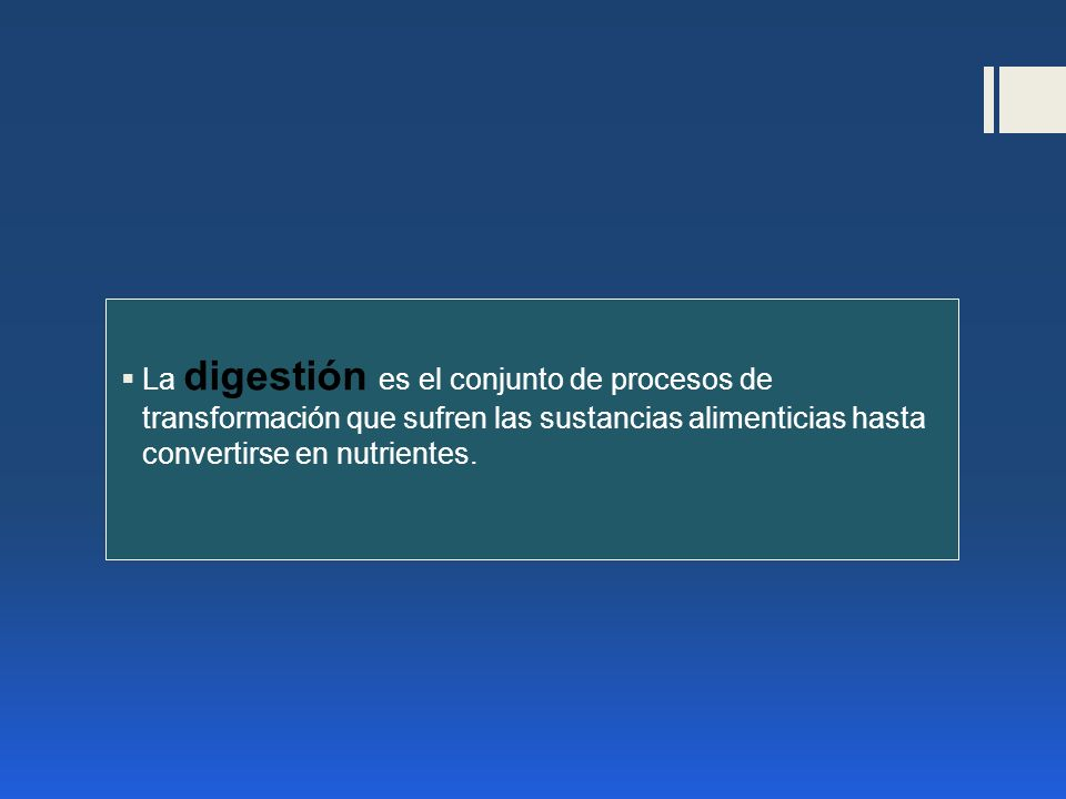 La digestión es el conjunto de procesos de transformación que sufren las sustancias alimenticias hasta convertirse en nutrientes.