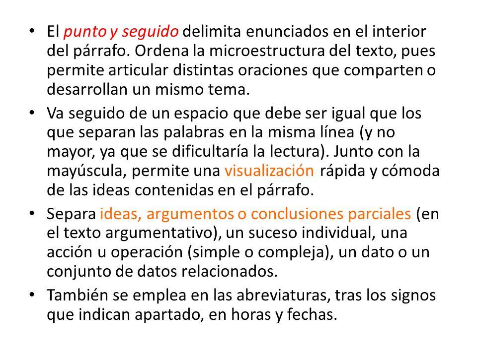 El punto y seguido delimita enunciados en el interior del párrafo. Ordena la microestructura del texto, pues permite articular distintas oraciones que