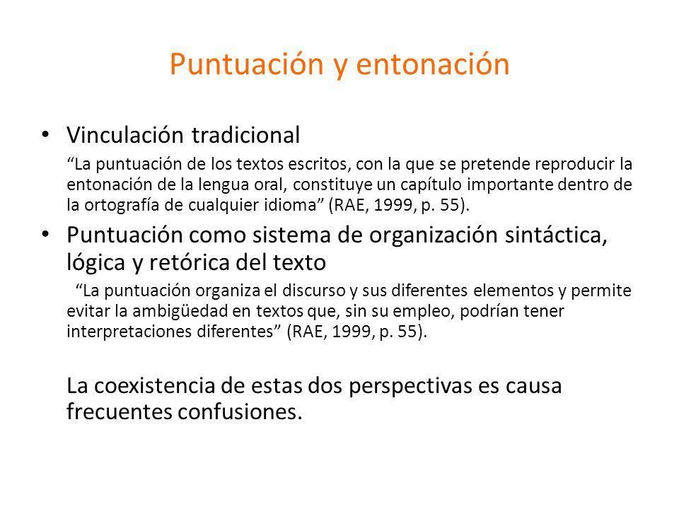 Puntuación y entonación Vinculación tradicional La puntuación de los textos escritos, con la que se pretende reproducir la entonación de la lengua ora