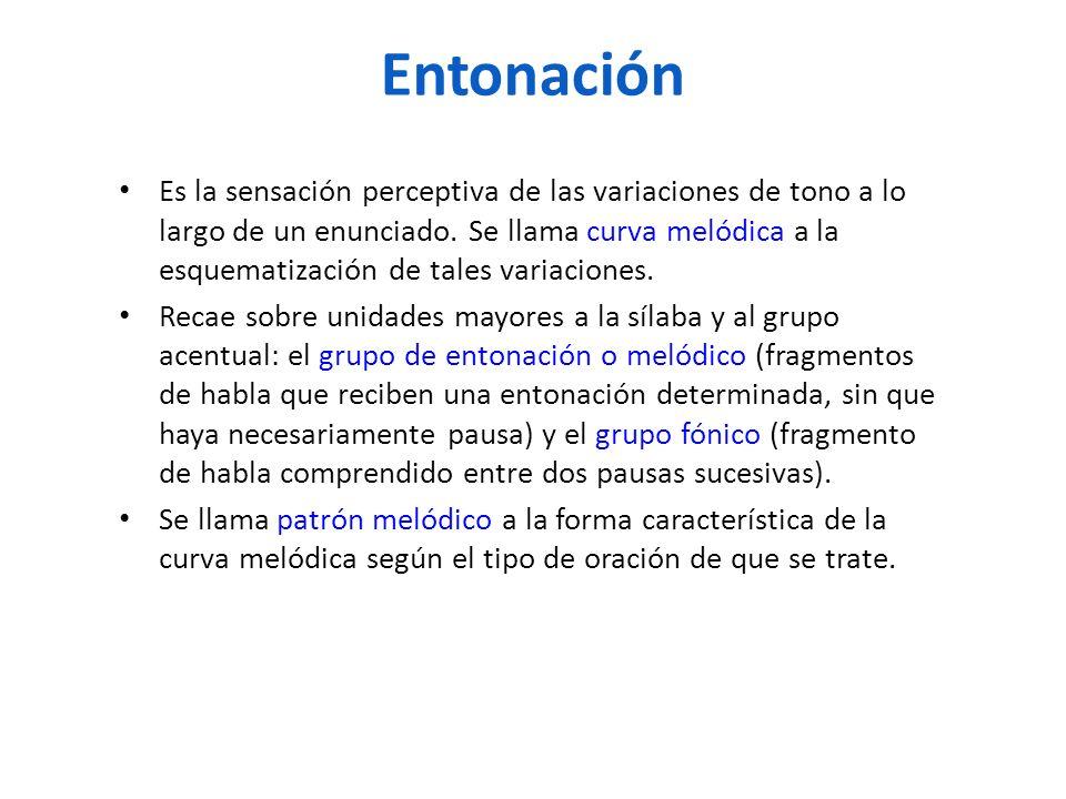 Entonación Es la sensación perceptiva de las variaciones de tono a lo largo de un enunciado. Se llama curva melódica a la esquematización de tales var