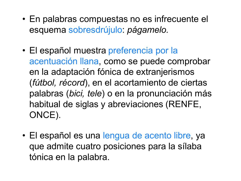 En palabras compuestas no es infrecuente el esquema sobresdrújulo: págamelo. El español muestra preferencia por la acentuación llana, como se puede co