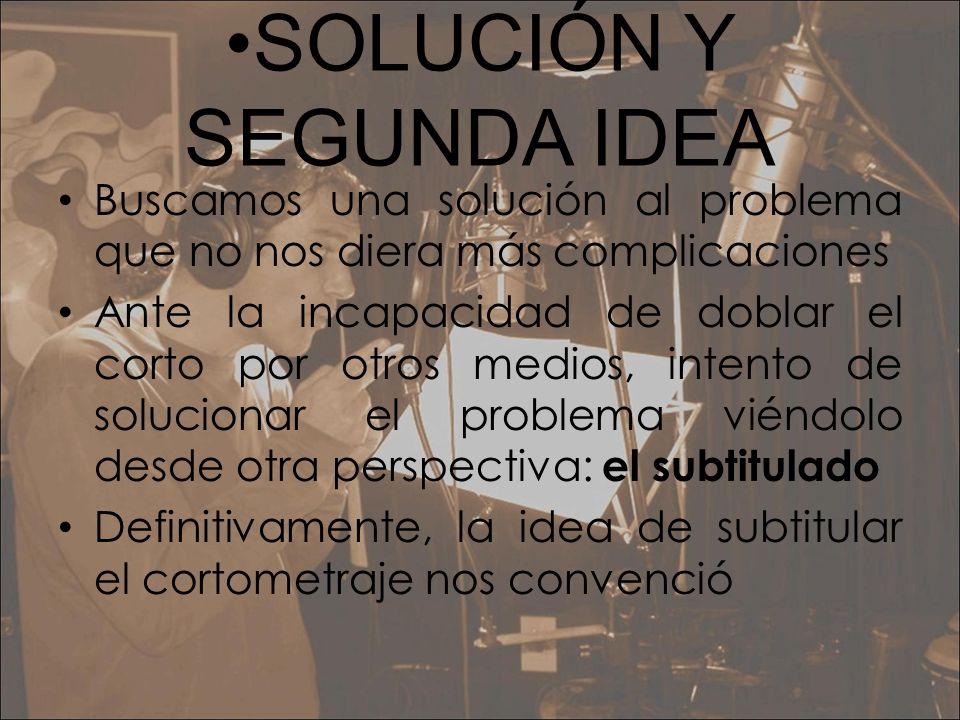 SOLUCIÓN Y SEGUNDA IDEA Buscamos una solución al problema que no nos diera más complicaciones Ante la incapacidad de doblar el corto por otros medios,