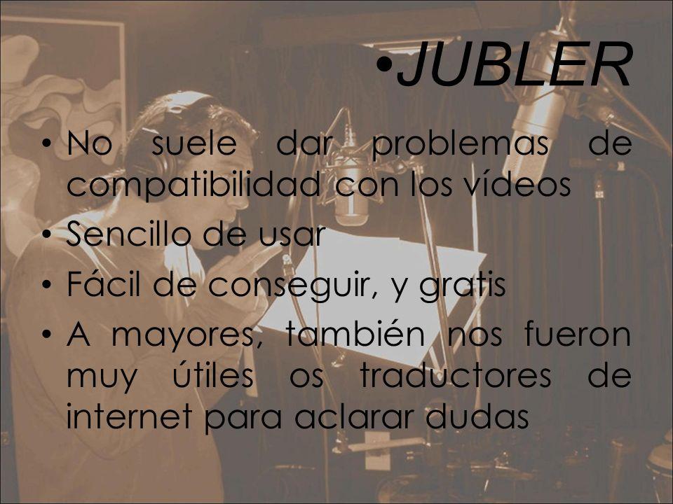 JUBLER No suele dar problemas de compatibilidad con los vídeos Sencillo de usar Fácil de conseguir, y gratis A mayores, también nos fueron muy útiles