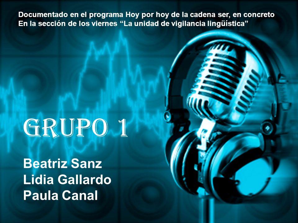 Grupo 1 Beatriz Sanz Lidia Gallardo Paula Canal Documentado en el programa Hoy por hoy de la cadena ser, en concreto En la sección de los viernes La u