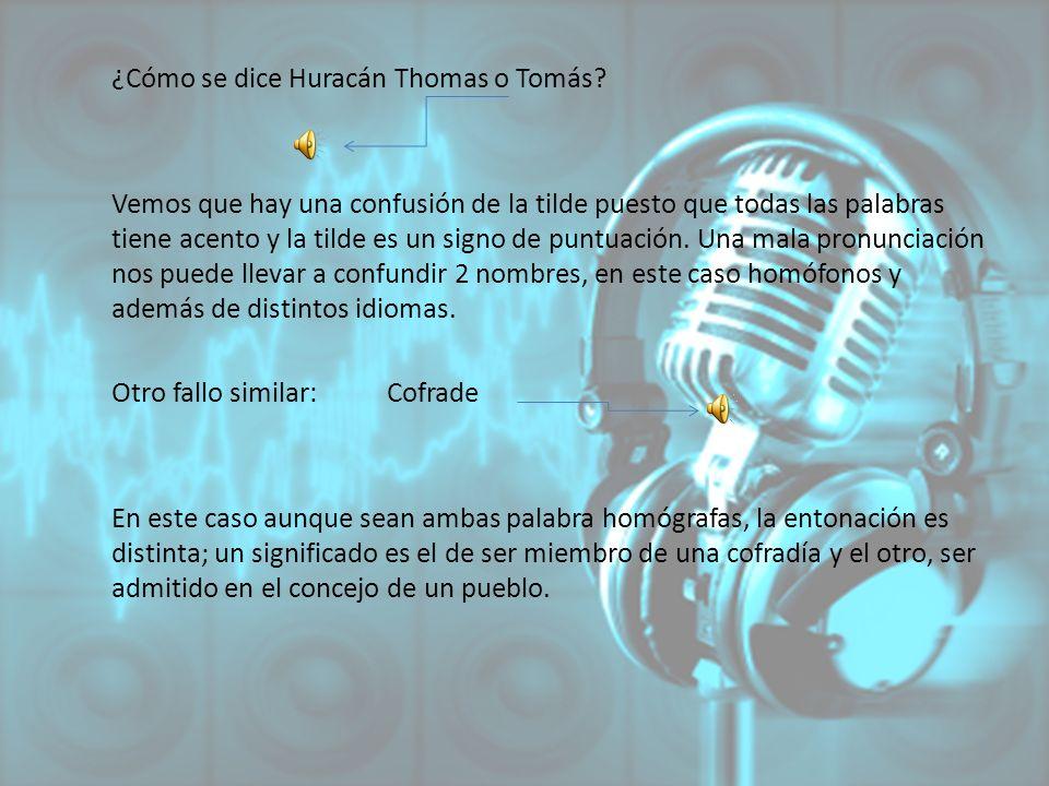 ¿Cómo se dice Huracán Thomas o Tomás? Vemos que hay una confusión de la tilde puesto que todas las palabras tiene acento y la tilde es un signo de pun
